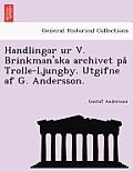 Handlingar Ur V. Brinkman'ska Archivet Pa Trolle-Ljungby. Utgifne AF G. Andersson.
