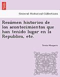 Resu Men Historico de Los Acontecimientos Que Han Tenido Lugar En La Republica, Etc.