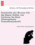 Geschichte Der Beweise Fu R Das Dasein Gottes Von Cartesius Bis Kant. Philosophische Promotionsschrift.