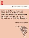 Carta Al Señor A. Ponce de Leon, Duque de Montemar Sobre Et Tratado del Hombre En Sociedad, Con Que Da Fin À Su Historia de la Vida del Ho