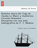 Relaci on Diaria del Viaje de Jacobo Le Maire y Guillermo Cornelio Schouten ... Reimpresa Con Una Nota Bibliogra Fica de J. T. Medina.