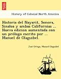 Historia del Nayarit, Sonora, Sinaloa y Ambas Californias ... Nueva Edicion Aumentada Con Un Pro LOGO Escrito Por ... Manuel de Olaguibel.