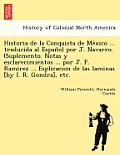 Historia de La Conquista de Me Xico ... Traducida Al Espan Ol Por J. Navarro. (Suplemento. Notas y Esclarecimientos ... Por J. F. Ramirez ... Esplicac