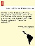Quatro Cartas de Hernan Corte S, Dirigidas Al Emperador Carlos V. En Que Hace Relacion de Sus Conquistas, y Sucessos En La Nueva-Espan A. [The Second