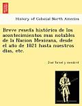 Breve Resen a Histo Rica de Los Acontecimientos Mas Notables de La Nacion Mexicana, Desde El an O de 1821 Hasta Nuestros Dias, Etc.
