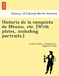Historia de la Conquista de México, Etc. [With Plates, Including Portraits.]