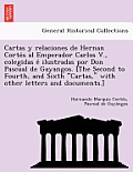 Cartas y Relaciones de Hernan Corte S Al Emperador Carlos V., Colegidas E Ilustradas Por Don Pascual de Gayangos. [The Second to Fourth, and Sixth Car