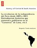 La Revolucion de La Independencia del Peru Desde 1809 a 1819. (Introduccion Historica Que Comenzo a Publicarse En El Comercio de Lima, Etc.).