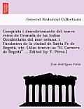 Conquista I Descubrimiento del Nuevo Reino de Granada de Las Indias Occidentales del Mar Oce Ano, I Fundacion de La Ciudad de Santa Fe de Bogota, Etc.