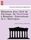 Me Moires D'Un Chef de Partisans. de Vera-Cruz a Mazatlan. Illustrations de L. Maitrejean.