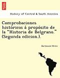 Comprobaciones Histo Ricas a Propo Sito de La Historia de Belgrano. (Segunda Edicion.).