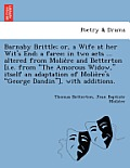 Barnaby Brittle; Or, a Wife at Her Wit's End; A Farce; In Two Acts ... Altered from Molie Re and Betterton [I.E. from The Amorous Widow, Itself an A