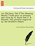 An Old Fairy Tale [The Sleeping Beauty] Told Anew in Pictures and Verse by R. Doyle and J. R. Planche . the Pictures Engraved by the Brothers Dalzie