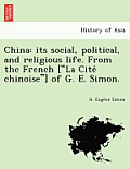 China: Its Social, Political, and Religious Life. from the French [La Cite Chinoise] of G. E. Simon.