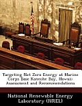Targeting Net Zero Energy at Marine Corps Base Kaneohe Bay, Hawaii: Assessment and Recommendations