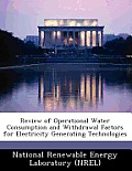 Review of Operational Water Consumption and Withdrawal Factors for Electricity Generating Technologies