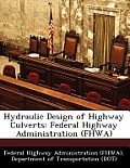 Hydraulic Design of Highway Culverts: Federal Highway Administration (Fhwa)