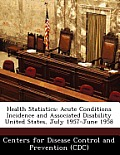 Health Statistics: Acute Conditions Incidence and Associated Disability United States, July 1957-June 1958