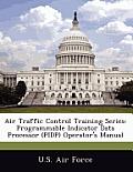 Air Traffic Control Training Series: Programmable Indicator Data Processor (Pidp) Operator's Manual
