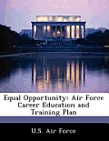 Equal Opportunity: Air Force Career Education and Training Plan