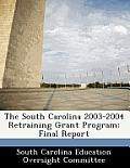 The South Carolina 2003-2004 Retraining Grant Program: Final Report