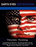 Cheyenne, Wyoming: Including Its History, Wyoming State Capital Building, The Cheyenne Botanical Gardens, The... by Johnathan Black