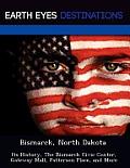 Bismarck, North Dakota: Its History, The Bismarck Civic Center, Gateway Mall, Patterson Place, & More by Sandra Morena