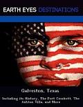 Galveston, Texas: Including Its History, the Fort Crockett, the Ashton Villa, and More