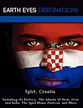 Split, Croatia: Including Its History, the Islands of Bra , Hvar and Olta, the Split Music Festival, and More
