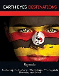 Uganda: Including Its History, the Lubaga, the Uganda Museum, and More