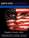 Bingham County, Idaho: Including Its History, Aberdeen, Atomic City, Basalt, Blackfoot, Firth Shelley, &... by Renee Browning