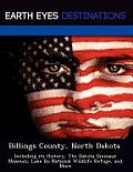 Billings County, North Dakota: Including Its History, The Dakota Dinosaur Museum, Lake ILO National Wildlife... by Sam Night