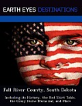 Fall River County, South Dakota: Including Its History, The Red Shirt Table, The Crazy Horse Memorial, &... by Sandra Wilkins