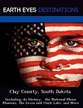 Clay County, South Dakota: Including Its History, The National Music Museum, The Lewis & Clark Lake, &... by Fran Sharmen
