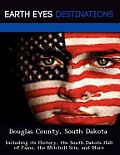 Douglas County, South Dakota: Including Its History, The South Dakota Hall Of Fame, The Mitchell Site, &... by Sandra Wilkins