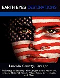 Lincoln County, Oregon: Including Its History, the Oregon Coast Aquarium, Siuslaw National Forest, Whale Cove, Devil's Lake, and More