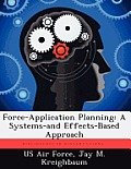 Force-Application Planning: A Systems-And Effects-Based Approach