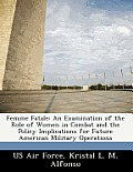 Femme Fatale: An Examination of the Role of Women in Combat and the Policy Implications for Future American Military Operations