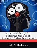 A National Policy for Deterring the Use of Weapons of Mass Destruction