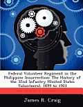 Federal Volunteer Regiment in the Philippine Insurrection: The History of the 32nd Infantry (United States Volunteers), 1899 to 1901