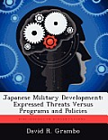 Japanese Military Development: Expressed Threats Versus Programs and Policies