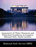 Assessment of Water Resources and Watershed Conditions in Congaree National Park, South Carolina
