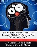 Provincial Reconstruction Teams (Prts): A Panacea for What Ails Iraq?