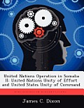 United Nations Operation in Somalia II: United Nations Unity of Effort and United States Unity of Command