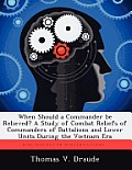 When Should a Commander Be Relieved? a Study of Combat Reliefs of Commanders of Battalions and Lower Units During the Vietnam Era