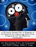 A US Army Formal Fac: A Program Is the Solution for Improving Joint Fires Integration for the Maneuver Commander