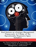 Real Options as a Srategic Management Framework: A C Study of the Operationally Responsive Space Initiative