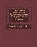 Introduction Historique Et Critique Aux Livres de L'Ancien Et Du Nouveau Testament...