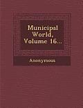 Municipal World, Volume 16...