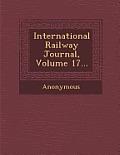 International Railway Journal, Volume 17...